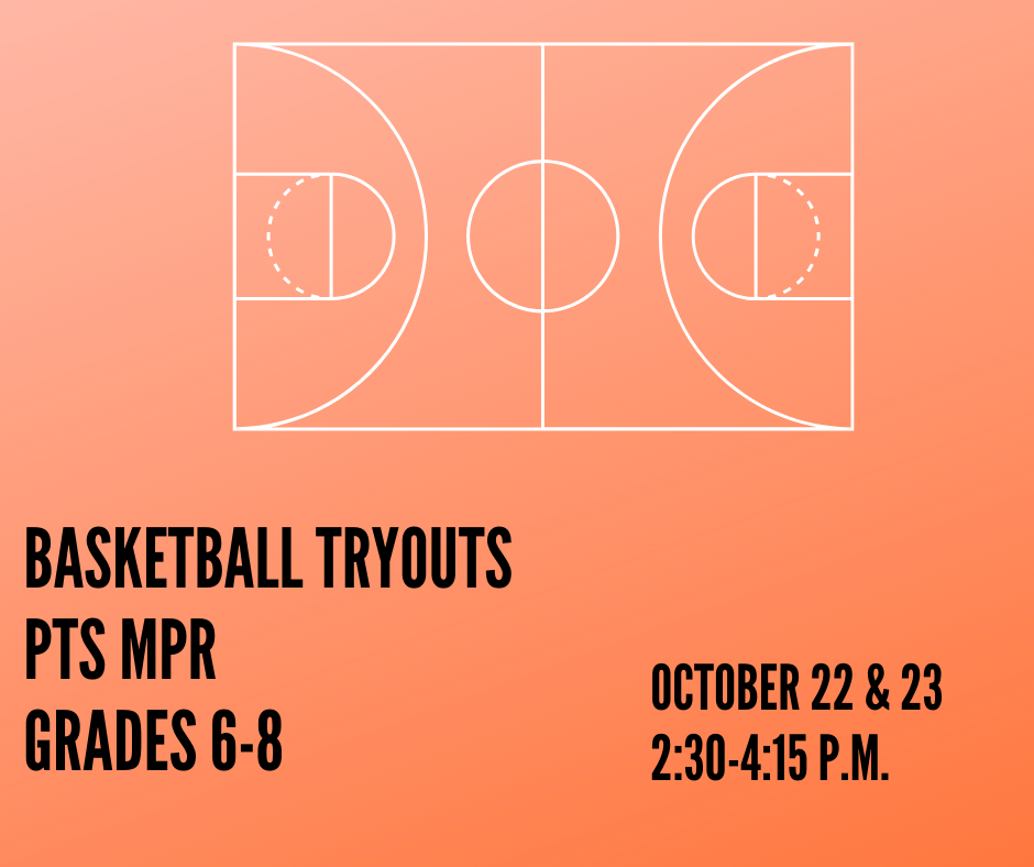Boys basketball tryouts October 22nd and 23rd from 2:30-4:15 in MPR